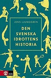 Den svenska idrottens historia by Jens…