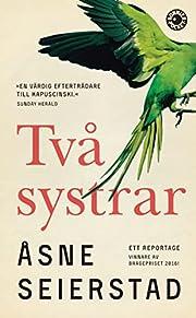 Två systrar : ett reportage av Asne…