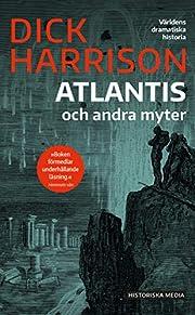Atlantis och andra myter by Dick Harrison
