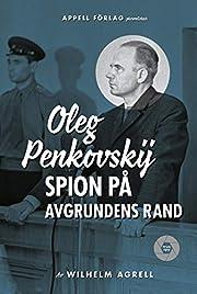 Oleg Penkovskij : spion på avgrundens…