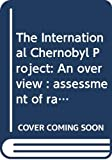 The International Chernobyl Project : an overview : assessment of radiological consequences and evaluation of protective measures / report by an International Advisory Committee