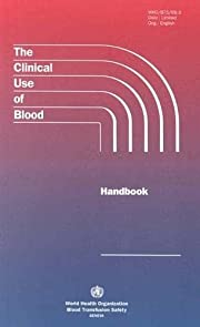 The Clinical Use of Blood Handbook de World…