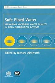 Safe, Piped Water: Managing Microbial Water…