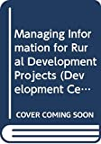 Managing information for rural development projects / by Nicolas Imboden