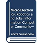 Micro-Electronics, Robotics and Jobs Information Computer Communication Policy, No. 7