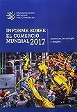 Informe sobre el comercio mundial 2017: comercio, tecnología y empleo