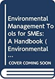 Environmental management tools for SMEs : a handbook / edited for the European Environment Agency by Richard Starkey