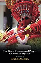 The Gods, Demons and People of Kunhimangalam…