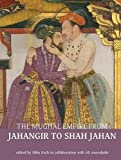 The Mughal Empire from Jahangir to Shah Jahan : art, architecture, politics, law and literature / edited by Ebba Koch in collaboration with Ali Anooshahr