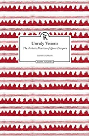 Unruly Visions: The Aesthetic Practices of…