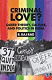 Criminal love? : queer theory, culture, and politics in India / R. Raj Rao
