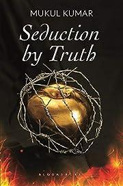 Seduction by Truth av Mukul Kumar
