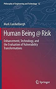 Human Being @ Risk: Enhancement, Technology,…