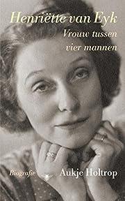 Biografie Henriëtte van Eyk av Aukje…