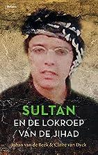 Sultan en de lokroep van de jihad by Johan…