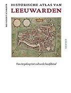 Historische atlas van Leeuwarden : van…