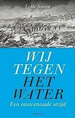 Wij tegen het water: Een eeuwenoude strijd - Lotte Jensen