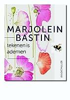 Marjolein Bastin tekenen is ademen by Anneke…