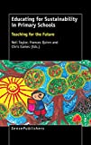 Educating for sustainability in primary schools : teaching for the future / edited by Neil Taylor, Frances Quinn and Chris Eames