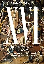 XVI de zinderende 16e eeuw : Habsburgers,…