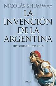 La Invencion de la Argentina: Historia de…