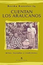 Cuentan los araucanos by Bertha Koessler-Ilg