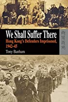 We Shall Suffer There: Hong Kong's…