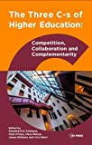 The three C-s of higher education : competition, collaboration and complementarity / edited by Rosalind Pritchard, Mark O'Hara, Clare Milsom, James Williams and Liviu Matei
