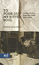 To Pour out my Bitter Soul: Letters of Jews…