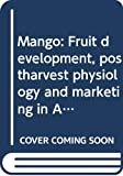 Mango : fruit development, postharvest physiology and marketing in ASEAN / edited by D.B. Mendoza and R.B.H. Wills