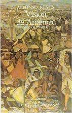 Visión de Anáhuac y otros ensayos by Reyes…