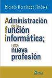 Admnistracion de la funcion informatica; una nueva profesion