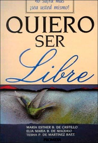 Quiero Ser Libre: No sufra mas !sea usted mismo! (Spanish Edition), Pous, Maria; Maqueo, Elia; Baez, Tesha
