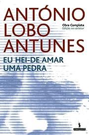 Eu Hei-de Amar uma Pedra by António Lobo…