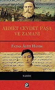 Ahmed Cevdet Paşa ve zamanı de Fatma Aliye