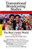The real (Arab) world : is reality TV democratizing the Middle East? : and other studies in satellite broadcasting in the Arab and Islamic worlds