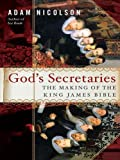 God's secretaries : the making of the King James Bible / Adam Nicolson