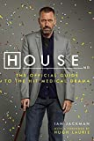 House, M.D. : the official guide to the hit medical drama / Ian Jackman, with a forward by Hugh Laurie