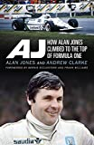 A J : how Alan Jones climbed to the top of formula one / Alan Jones and Andrew Clarke