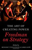 The art of creating power : Freedman on strategy / Benedict Wilkinson, James Gow (editors)