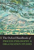 The Oxford handbook of process philosophy and organization studies / edited by Jenny Helin, Tor Hernes, Daniel Hjorth, and Robin Holt