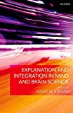 Explanation and integration in mind and brain science / edited by David M. Kaplan