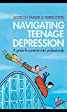 Navigating teenage depression : a guide for parents and professionals / Gordon Parker & Kerrie Eyers