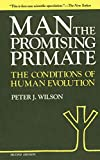 Man, the promising primate : the conditions of human evolution / Peter J. Wilson