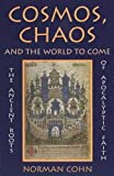 Cosmos, chaos, and the world to come : the ancient roots of apocalyptic faith / Norman Cohn