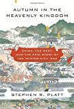 Autumn in the heavenly kingdom : China, the West, and the epic story of the Taiping Civil War / Stephen Platt