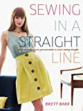 Sewing in a straight line : quick and crafty projects you & make by simply sewing straight / Brett Bara