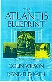 The Atlantis blueprint / Rand Flem-Ath and Colin Wilson