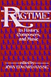 Ragtime : its history, composers, and music / edited by John Edward Hasse