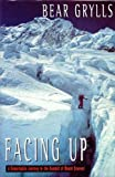 Facing up : a remarkable journey to the summit of Mt Everest / Bear Grylls